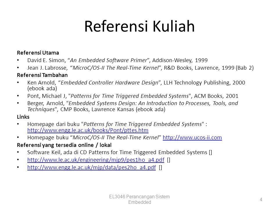 "Referensi Kuliah Referensi Utama David E. Simon, ""An Embedded Software Primer"", Addison-Wesley, 1999 Jean J. Labrosse, ""MicroC/OS-II The Real-Time Ker"