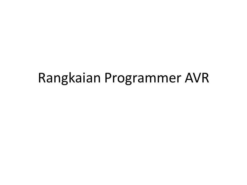 High Voltage Programming Program dikirim secara parallel ke AVR Keuntungan: dapat dipakai memprogram AVR yang sudah dimatikan pin RESETnya (misal ATMega16, ATMega32)