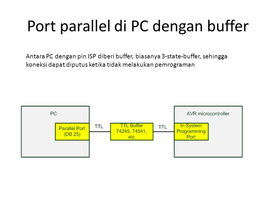 Port parallel di PC dengan buffer Antara PC dengan pin ISP diberi buffer, biasanya 3-state-buffer, sehingga koneksi dapat diputus ketika tidak melakukan pemrograman
