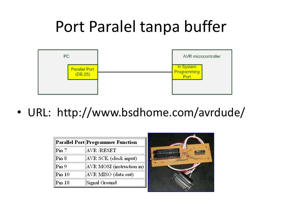 Port Paralel tanpa buffer URL: http://www.bsdhome.com/avrdude/