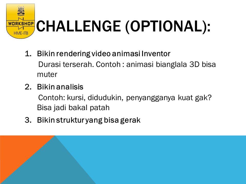 CHALLENGE (OPTIONAL): 1.Bikin rendering video animasi Inventor Durasi terserah. Contoh : animasi bianglala 3D bisa muter 2.Bikin analisis Contoh: kurs