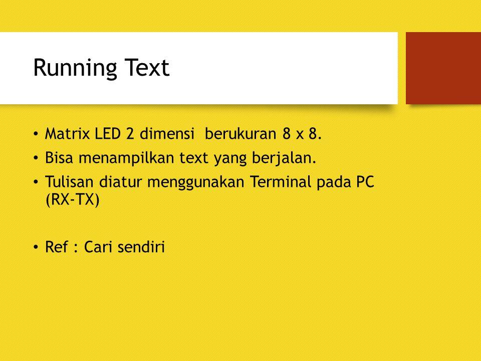Running Text Matrix LED 2 dimensi berukuran 8 x 8. Bisa menampilkan text yang berjalan. Tulisan diatur menggunakan Terminal pada PC (RX-TX) Ref : Cari