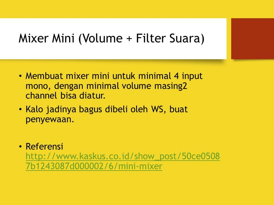 Mixer Mini (Volume + Filter Suara) Membuat mixer mini untuk minimal 4 input mono, dengan minimal volume masing2 channel bisa diatur. Kalo jadinya bagu