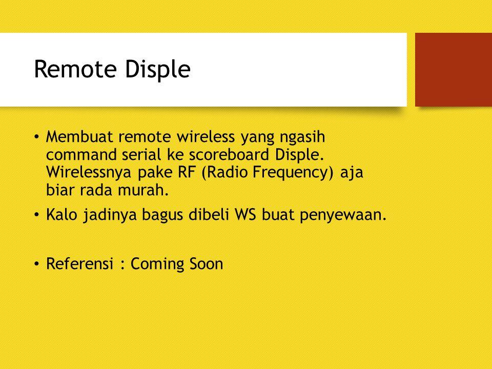 Remote Disple Membuat remote wireless yang ngasih command serial ke scoreboard Disple. Wirelessnya pake RF (Radio Frequency) aja biar rada murah. Kalo