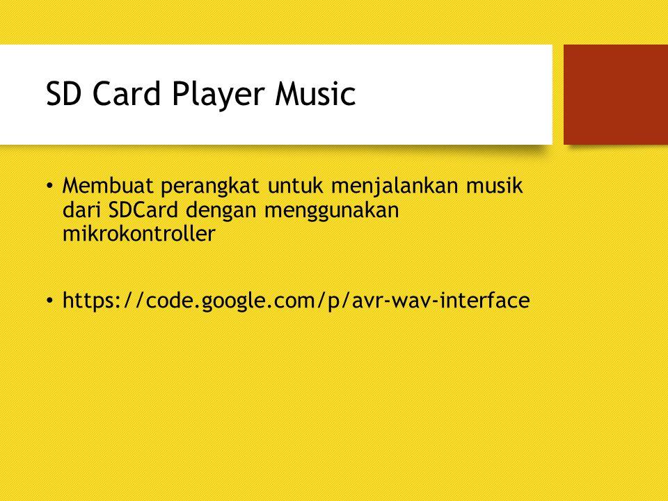 SD Card Player Music Membuat perangkat untuk menjalankan musik dari SDCard dengan menggunakan mikrokontroller https://code.google.com/p/avr-wav-interf