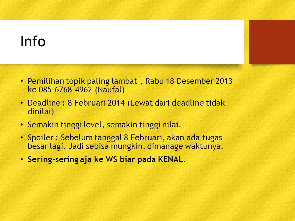 Info Pemilihan topik paling lambat, Rabu 18 Desember 2013 ke 085-6768-4962 (Naufal) Deadline : 8 Februari 2014 (Lewat dari deadline tidak dinilai) Sem