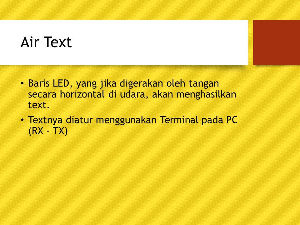 Air Text Baris LED, yang jika digerakan oleh tangan secara horizontal di udara, akan menghasilkan text. Textnya diatur menggunakan Terminal pada PC (R