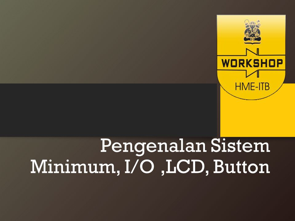 Pengenalan Sistem Minimum, I/O,LCD, Button