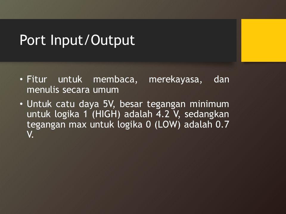 Port Input/Output Fitur untuk membaca, merekayasa, dan menulis secara umum Untuk catu daya 5V, besar tegangan minimum untuk logika 1 (HIGH) adalah 4.2