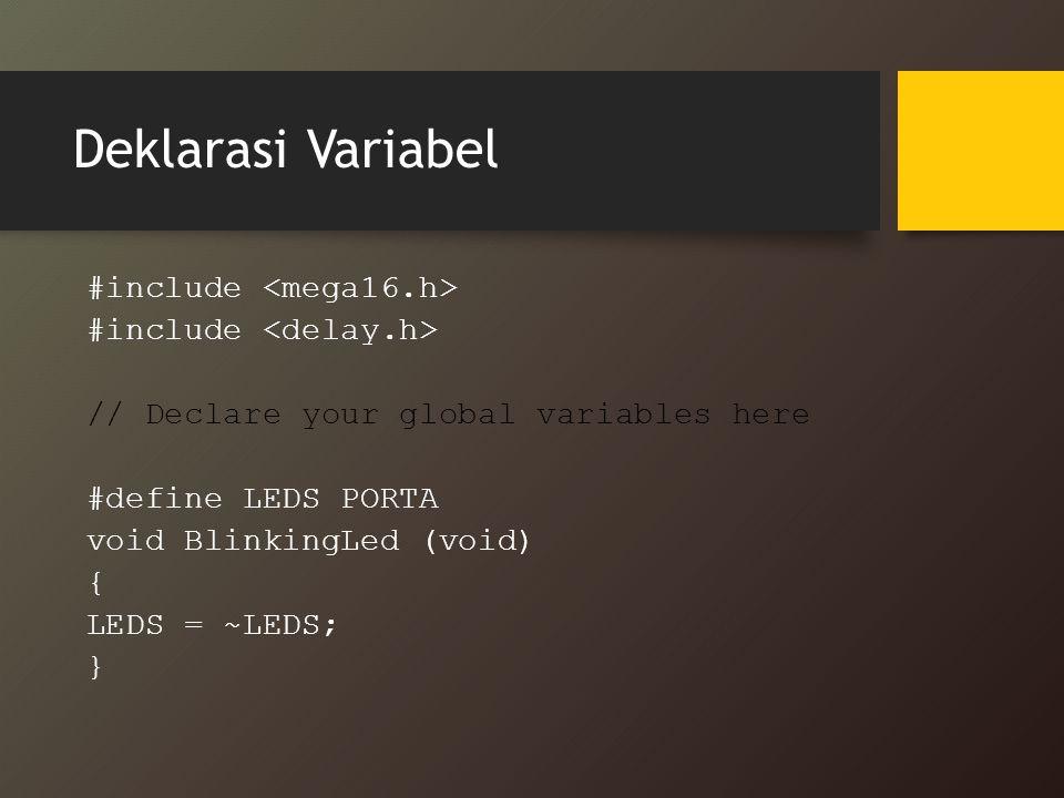 Deklarasi Variabel #include // Declare your global variables here #define LEDS PORTA void BlinkingLed (void) { LEDS = ~LEDS; }