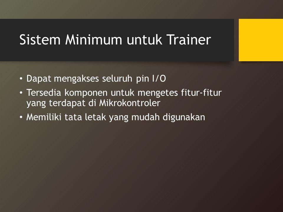 Sistem Minimum untuk Trainer Dapat mengakses seluruh pin I/O Tersedia komponen untuk mengetes fitur-fitur yang terdapat di Mikrokontroler Memiliki tat