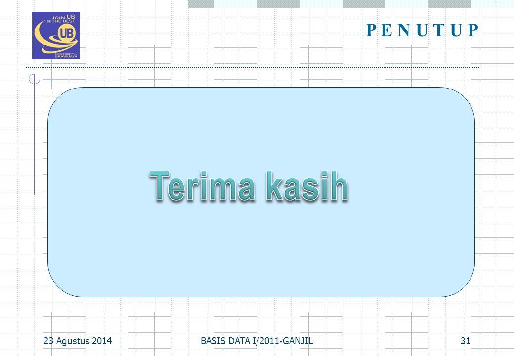 23 Agustus 201431 P E N U T U P BASIS DATA I/2011-GANJIL