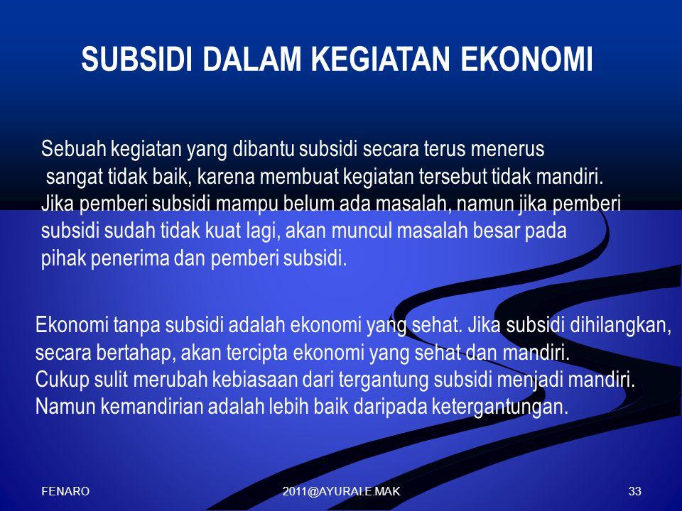 2011@AYURAI.E.MAK Sebuah kegiatan yang dibantu subsidi secara terus menerus sangat tidak baik, karena membuat kegiatan tersebut tidak mandiri.