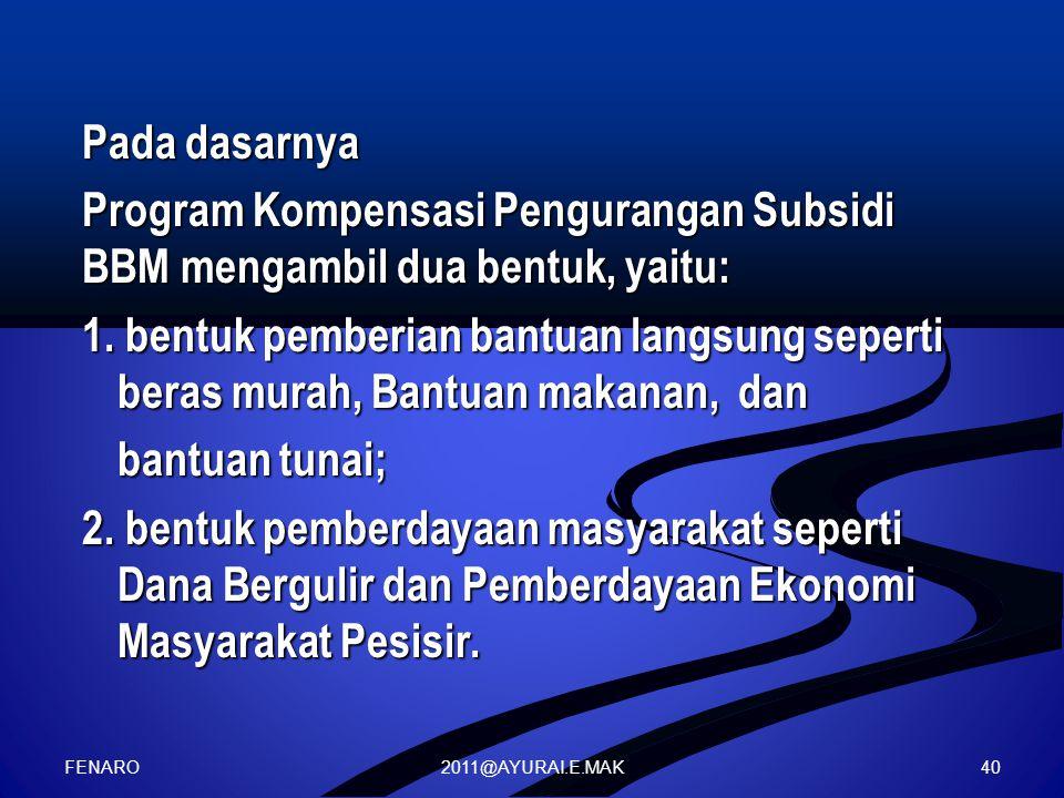 2011@AYURAI.E.MAK Pada dasarnya Program Kompensasi Pengurangan Subsidi BBM mengambil dua bentuk, yaitu: 1.