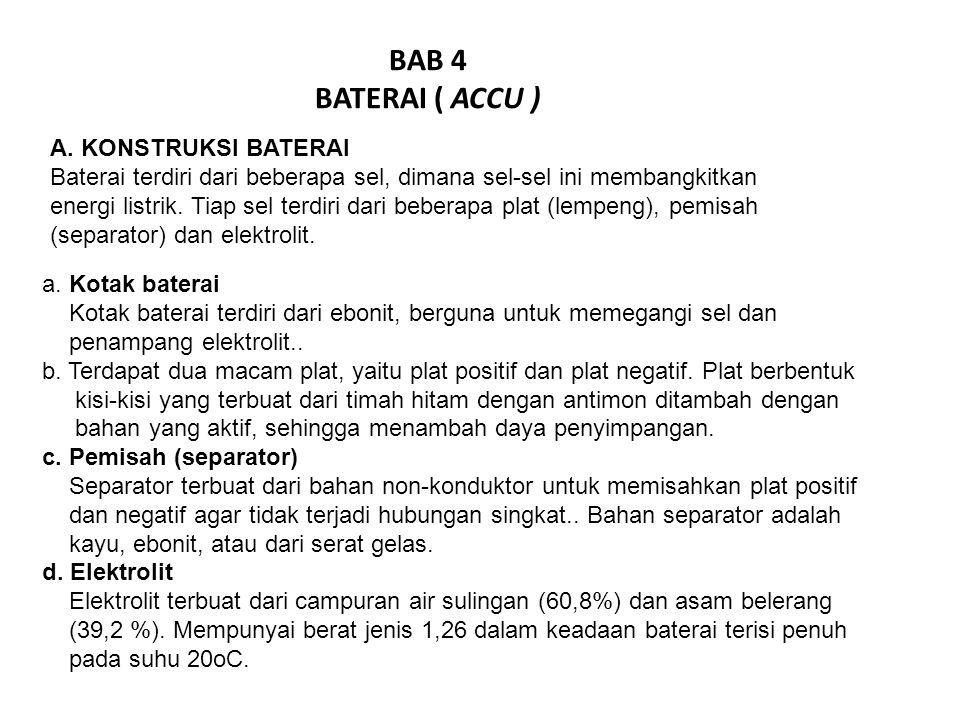 BAB 4 BATERAI ( ACCU ) A. KONSTRUKSI BATERAI Baterai terdiri dari beberapa sel, dimana sel-sel ini membangkitkan energi listrik. Tiap sel terdiri dari