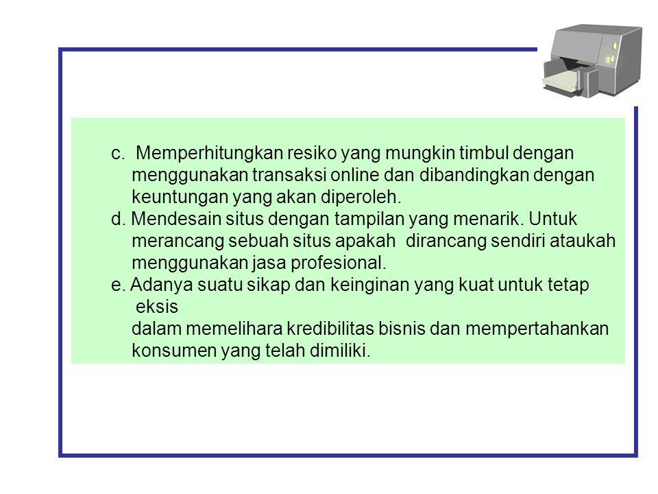 c. Memperhitungkan resiko yang mungkin timbul dengan menggunakan transaksi online dan dibandingkan dengan keuntungan yang akan diperoleh. d. Mendesain