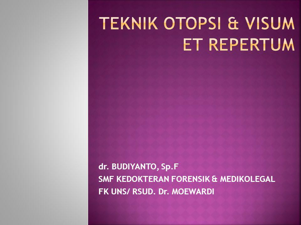 dr. BUDIYANTO, Sp.F SMF KEDOKTERAN FORENSIK & MEDIKOLEGAL FK UNS/ RSUD. Dr. MOEWARDI