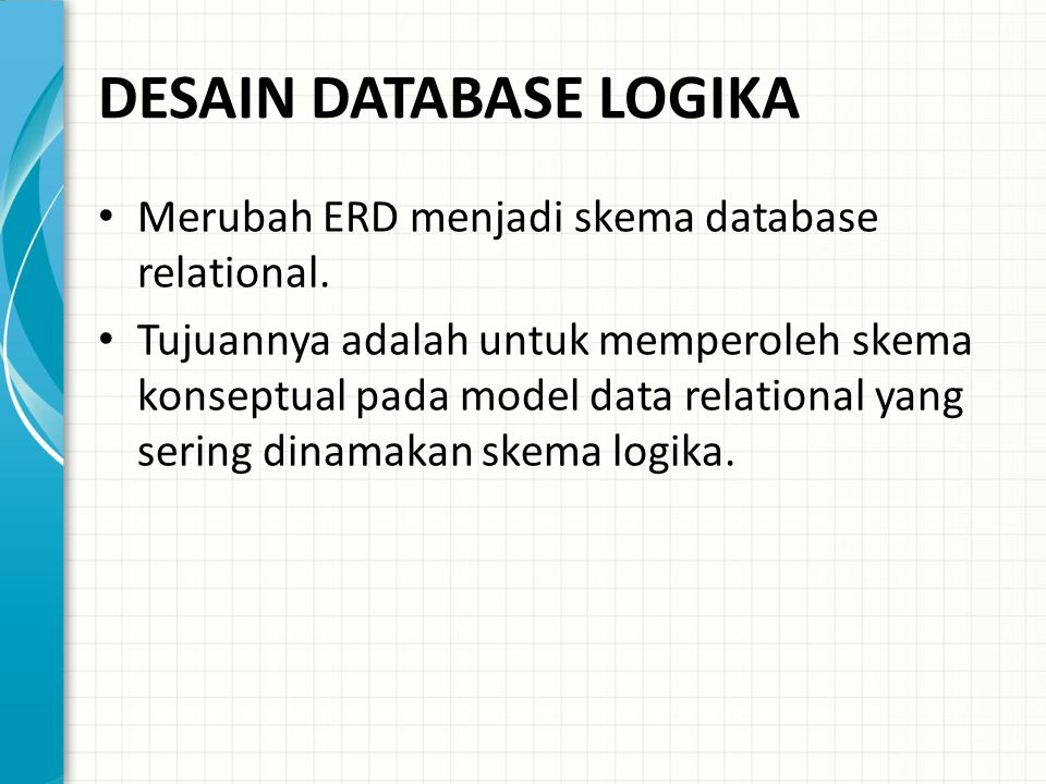 Transformasi dari ERD ke Database Relasional Entity-Relationship Diagram menjadi basis data.
