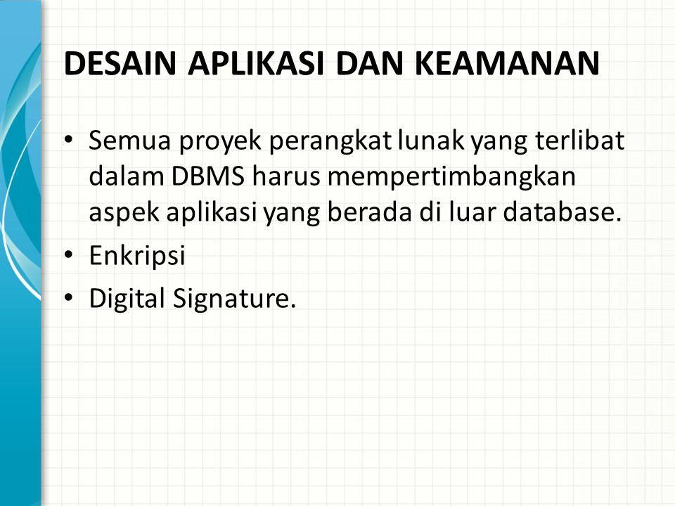 DESAIN APLIKASI DAN KEAMANAN Semua proyek perangkat lunak yang terlibat dalam DBMS harus mempertimbangkan aspek aplikasi yang berada di luar database.