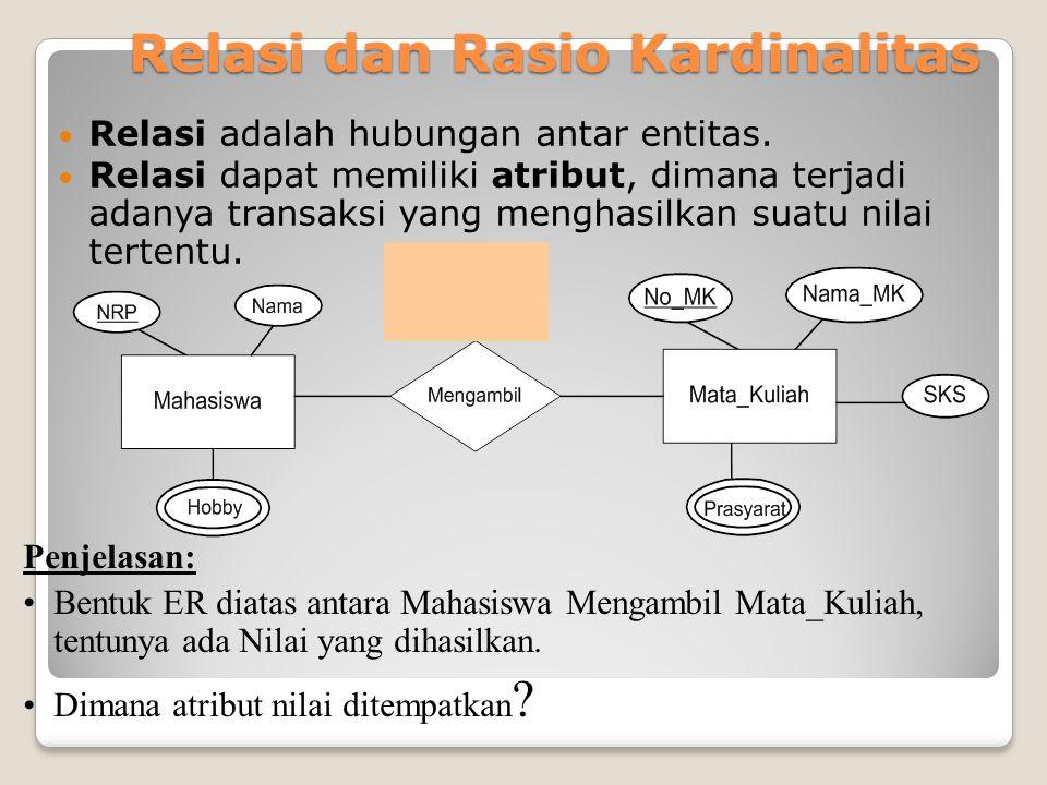 Relasi dan Rasio Kardinalitas Relasi adalah hubungan antar entitas. Relasi dapat memiliki atribut, dimana terjadi adanya transaksi yang menghasilkan s
