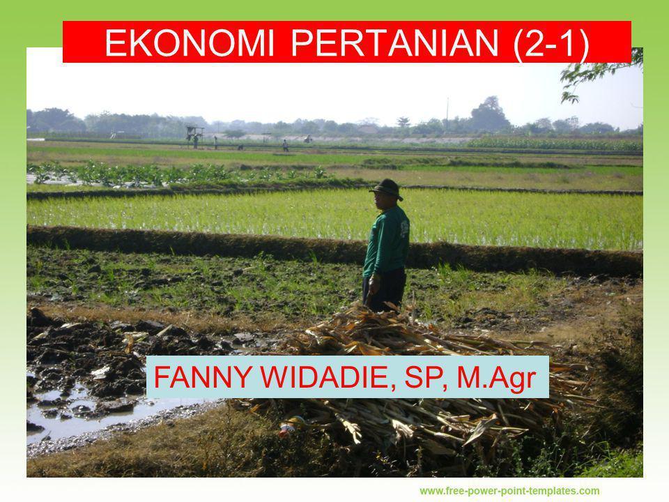 umi/EkoPer/1.Pendahuluan EKONOMI PERTANIAN (2-1) FANNY WIDADIE, SP, M.Agr