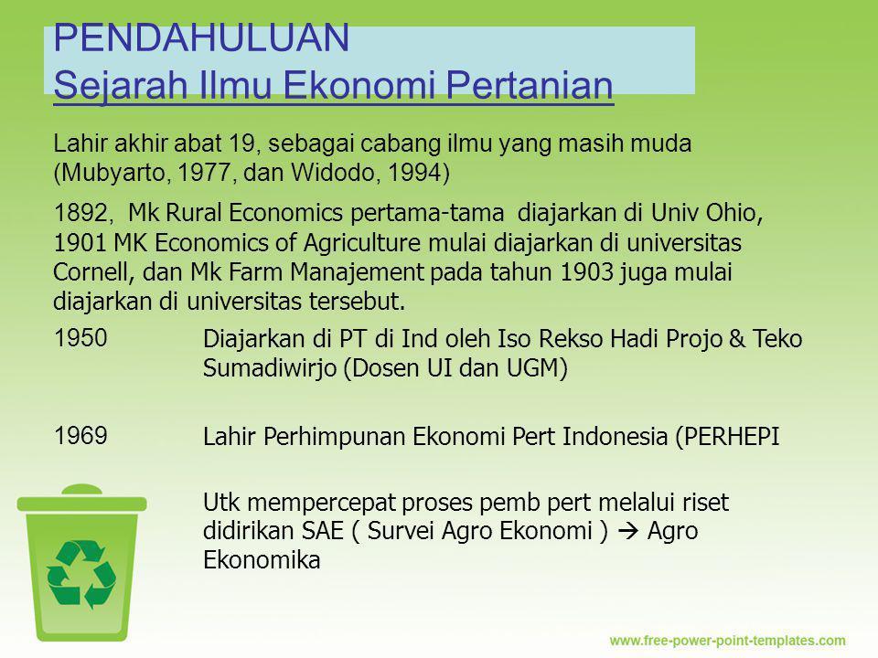 PENDAHULUAN Sejarah Ilmu Ekonomi Pertanian Lahir akhir abat 19, sebagai cabang ilmu yang masih muda (Mubyarto, 1977, dan Widodo, 1994) 1892, Mk Rural