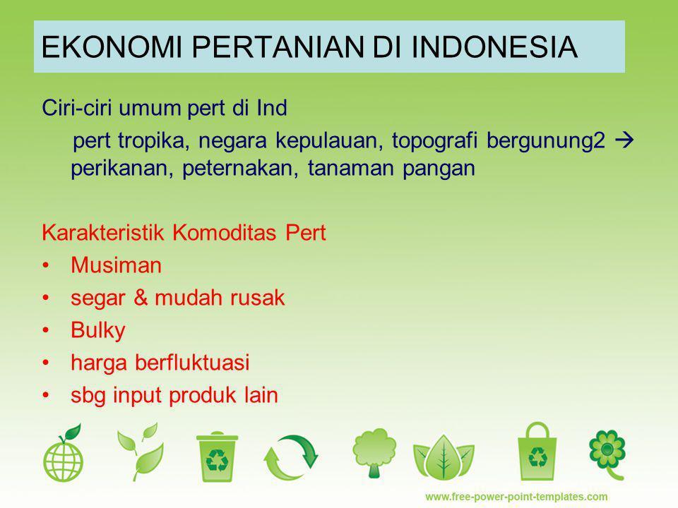 EKONOMI PERTANIAN DI INDONESIA Ciri-ciri umum pert di Ind pert tropika, negara kepulauan, topografi bergunung2  perikanan, peternakan, tanaman pangan