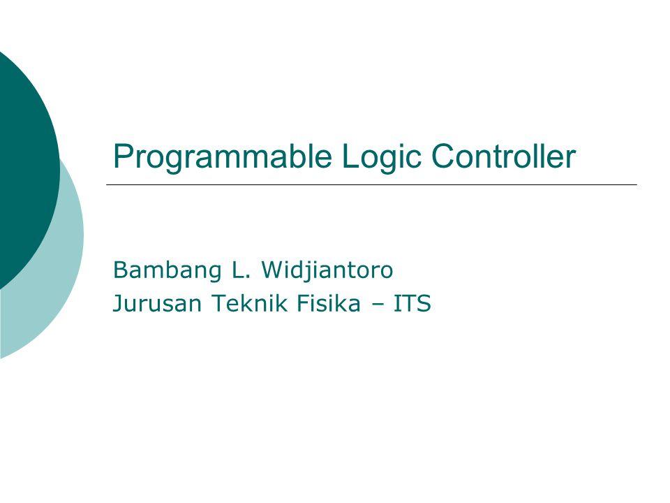 Programmable Logic Controller Bambang L. Widjiantoro Jurusan Teknik Fisika – ITS