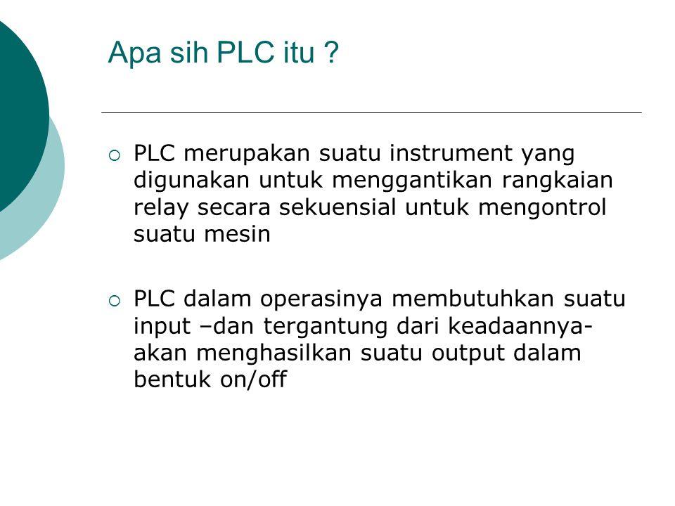 Apa sih PLC itu ?  PLC merupakan suatu instrument yang digunakan untuk menggantikan rangkaian relay secara sekuensial untuk mengontrol suatu mesin 