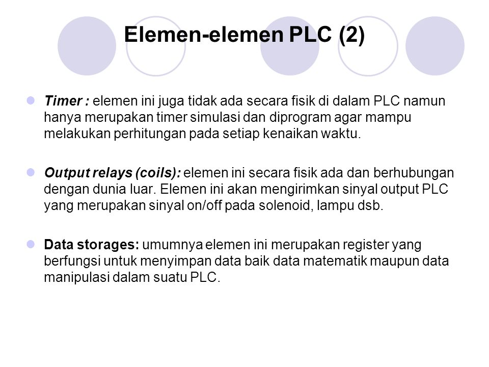 Timer : elemen ini juga tidak ada secara fisik di dalam PLC namun hanya merupakan timer simulasi dan diprogram agar mampu melakukan perhitungan pada s