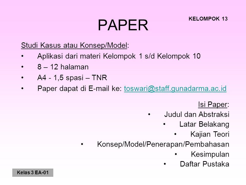 Kelas 3 EA-01 PAPER Studi Kasus atau Konsep/Model: Aplikasi dari materi Kelompok 1 s/d Kelompok 10 8 – 12 halaman A4 - 1,5 spasi – TNR Paper dapat di