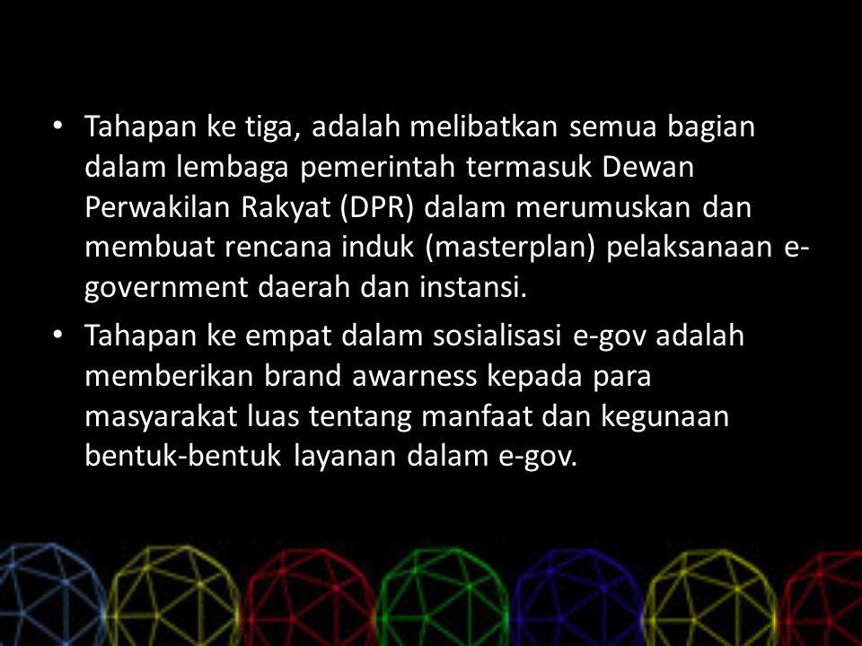 Tahapan ke tiga, adalah melibatkan semua bagian dalam lembaga pemerintah termasuk Dewan Perwakilan Rakyat (DPR) dalam merumuskan dan membuat rencana i