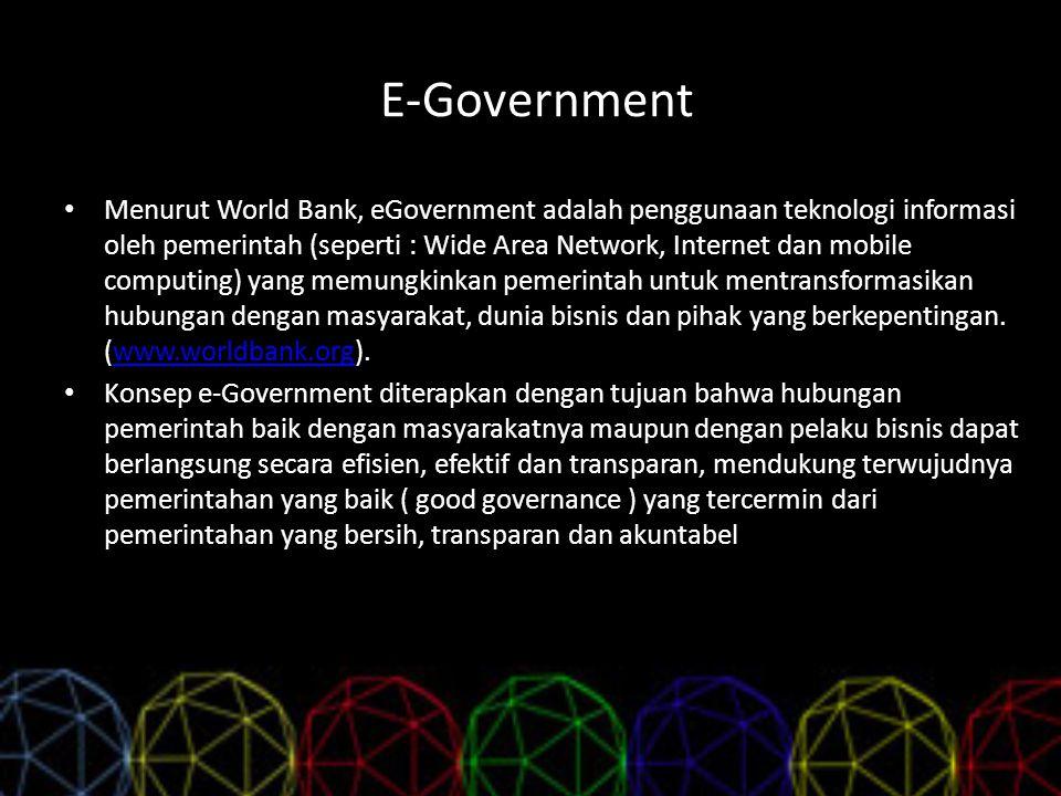 E-Government Menurut World Bank, eGovernment adalah penggunaan teknologi informasi oleh pemerintah (seperti : Wide Area Network, Internet dan mobile c