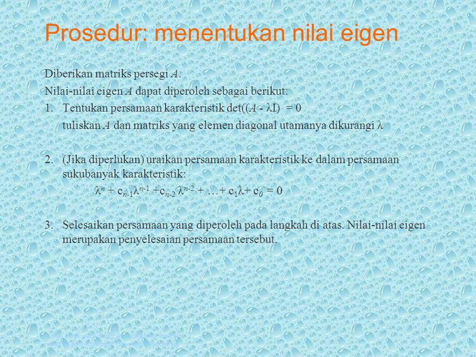 Kuliah Jarak Jauh Program e-Learning Inherent Fakultas Ilmu Komputer Universitas Indonesia Prosedur: menentukan nilai eigen Diberikan matriks persegi A.