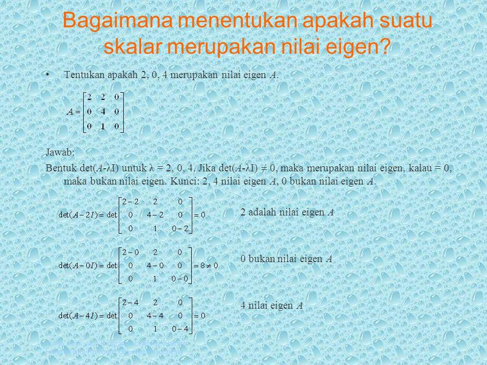 Kuliah Jarak Jauh Program e-Learning Inherent Fakultas Ilmu Komputer Universitas Indonesia Bagaimana menentukan apakah suatu skalar merupakan nilai eigen.
