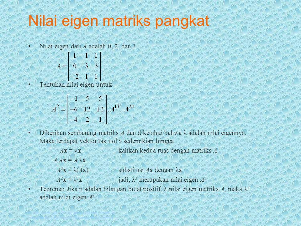 Kuliah Jarak Jauh Program e-Learning Inherent Fakultas Ilmu Komputer Universitas Indonesia Nilai eigen matriks pangkat Nilai eigen dari A adalah 0, 2, dan 3.