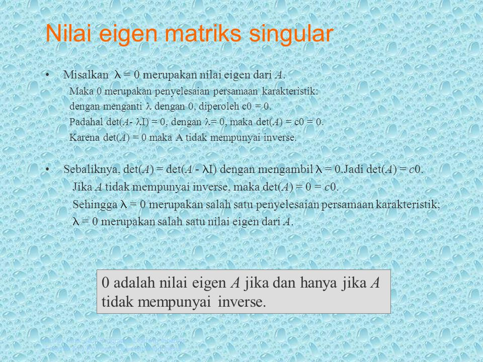 Kuliah Jarak Jauh Program e-Learning Inherent Fakultas Ilmu Komputer Universitas Indonesia Nilai eigen matriks singular Misalkan = 0 merupakan nilai eigen dari A.