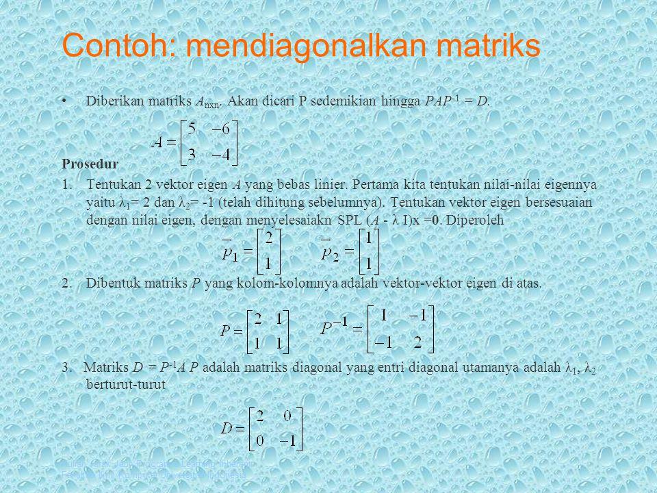 Kuliah Jarak Jauh Program e-Learning Inherent Fakultas Ilmu Komputer Universitas Indonesia Contoh: mendiagonalkan matriks Diberikan matriks A nxn.