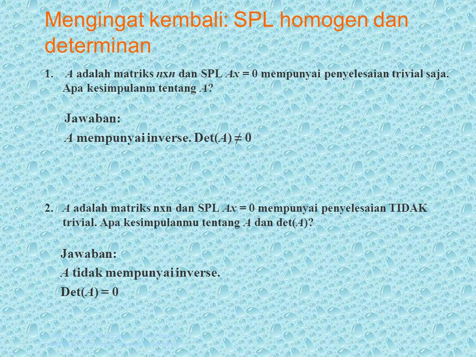 Kuliah Jarak Jauh Program e-Learning Inherent Fakultas Ilmu Komputer Universitas Indonesia Mengingat kembali: SPL homogen dan determinan 1.