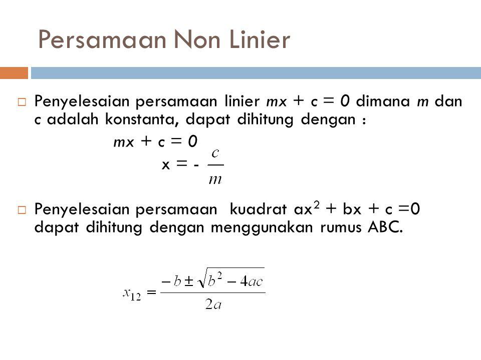  Penyelesaian persamaan linier mx + c = 0 dimana m dan c adalah konstanta, dapat dihitung dengan : mx + c = 0 x = -  Penyelesaian persamaan kuadrat ax 2 + bx + c =0 dapat dihitung dengan menggunakan rumus ABC.