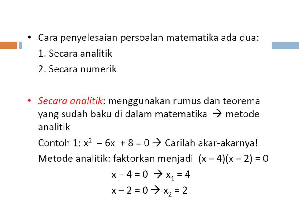 Jika f(x) kontinu pada interval [a,b] dan f(a).f(b) < 0 maka terdapat minimal satu akar.