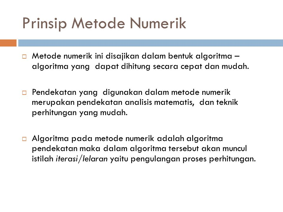 GALAT (KESALAHAN)  Penyelesaian secara numerik dari suatu persamaan matematis hanya memberikan nilai perkiraan yang mendekati nilai eksak (yang benar) dari penyelesaian analitis.