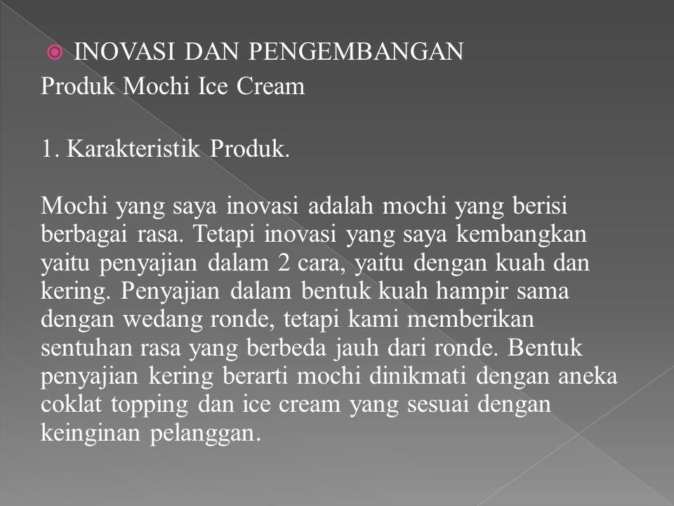 INOVASI DAN PENGEMBANGAN Produk Mochi Ice Cream 1. Karakteristik Produk. Mochi yang saya inovasi adalah mochi yang berisi berbagai rasa. Tetapi inov