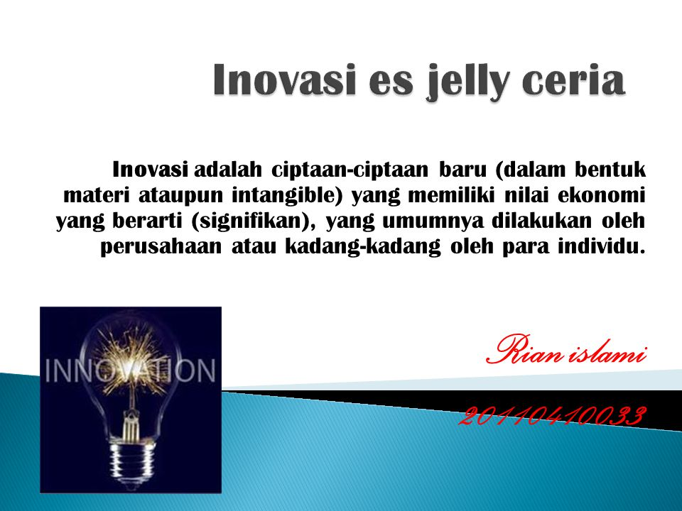 Inovasi adalah ciptaan-ciptaan baru (dalam bentuk materi ataupun intangible) yang memiliki nilai ekonomi yang berarti (signifikan), yang umumnya dilak