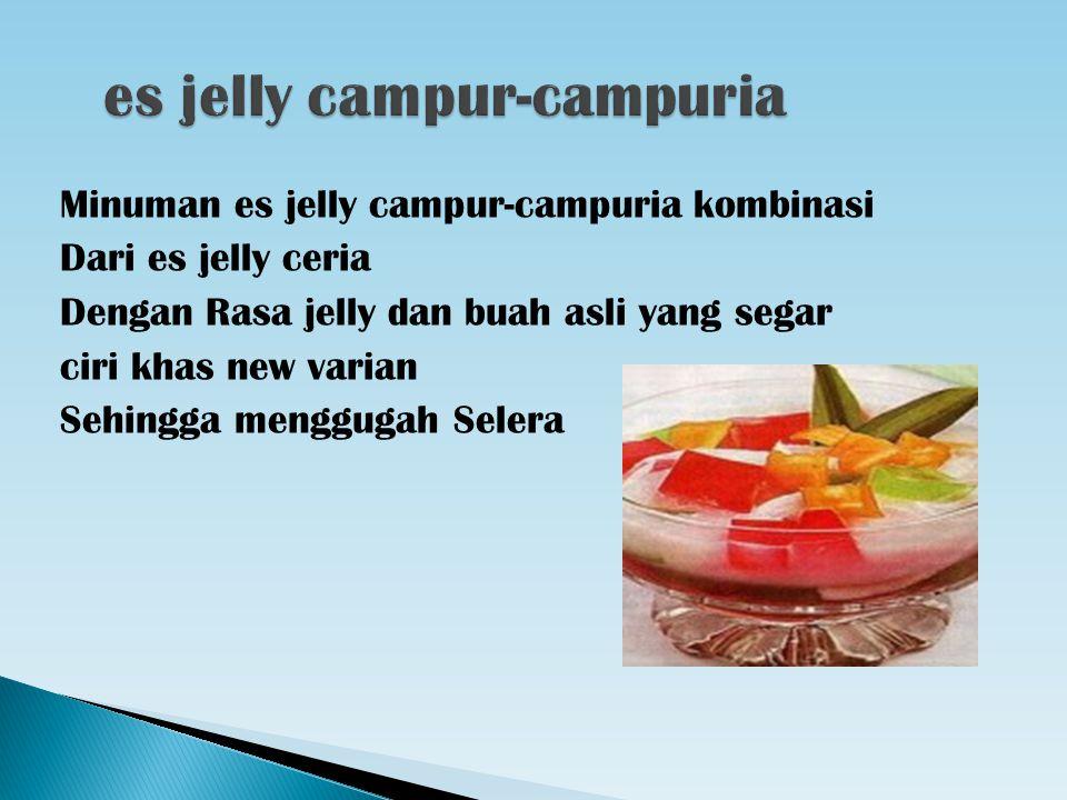 Minuman es jelly campur-campuria kombinasi Dari es jelly ceria Dengan Rasa jelly dan buah asli yang segar ciri khas new varian Sehingga menggugah Sele