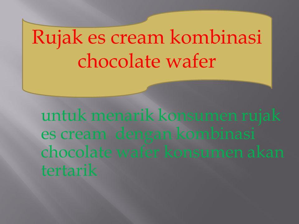 untuk menarik konsumen rujak es cream dengan kombinasi chocolate wafer konsumen akan tertarik Rujak es cream kombinasi chocolate wafer