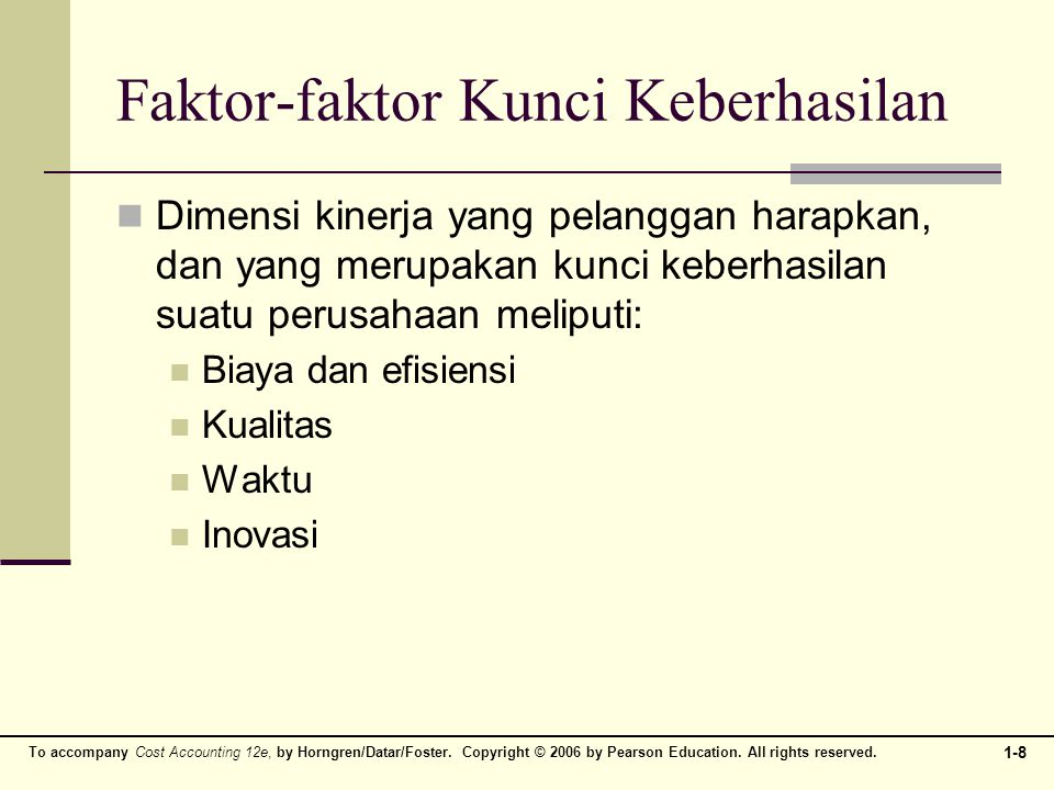 To accompany Cost Accounting 12e, by Horngren/Datar/Foster. Copyright © 2006 by Pearson Education. All rights reserved. 1-8 Faktor-faktor Kunci Keberh