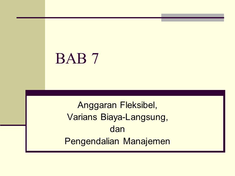 BAB 7 Anggaran Fleksibel, Varians Biaya-Langsung, dan Pengendalian Manajemen