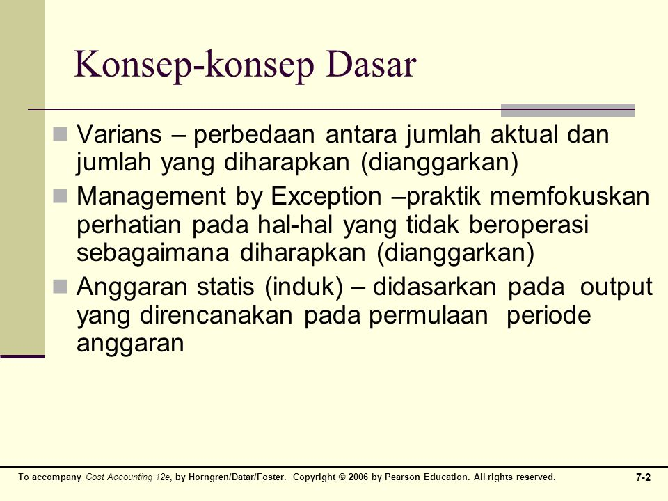 To accompany Cost Accounting 12e, by Horngren/Datar/Foster. Copyright © 2006 by Pearson Education. All rights reserved. 7-2 Konsep-konsep Dasar Varian