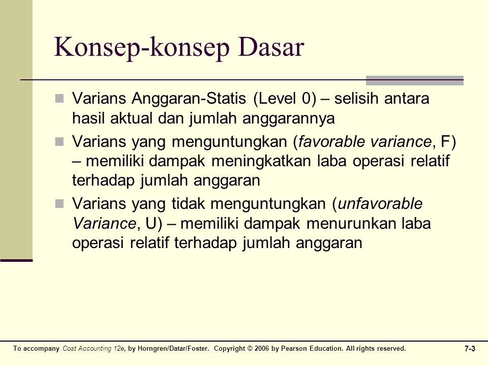 To accompany Cost Accounting 12e, by Horngren/Datar/Foster. Copyright © 2006 by Pearson Education. All rights reserved. 7-3 Konsep-konsep Dasar Varian